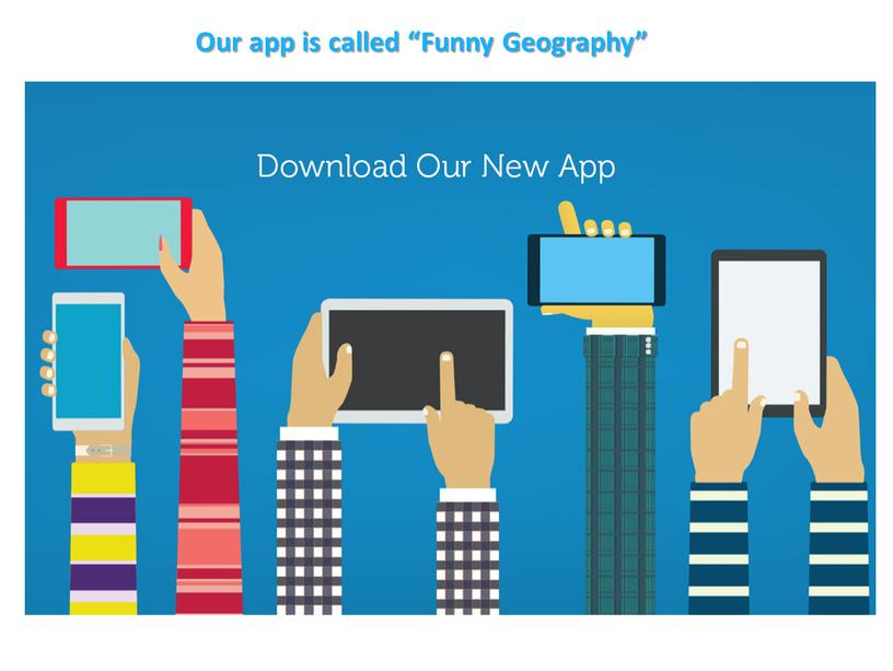 """Our app is called """"Funny Geography"""""""