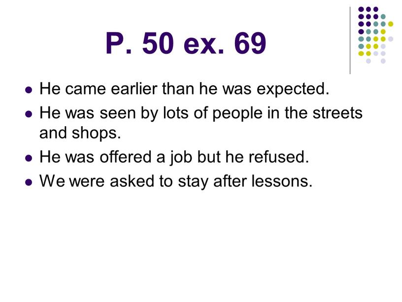 P. 50 ex. 69 He came earlier than he was expected