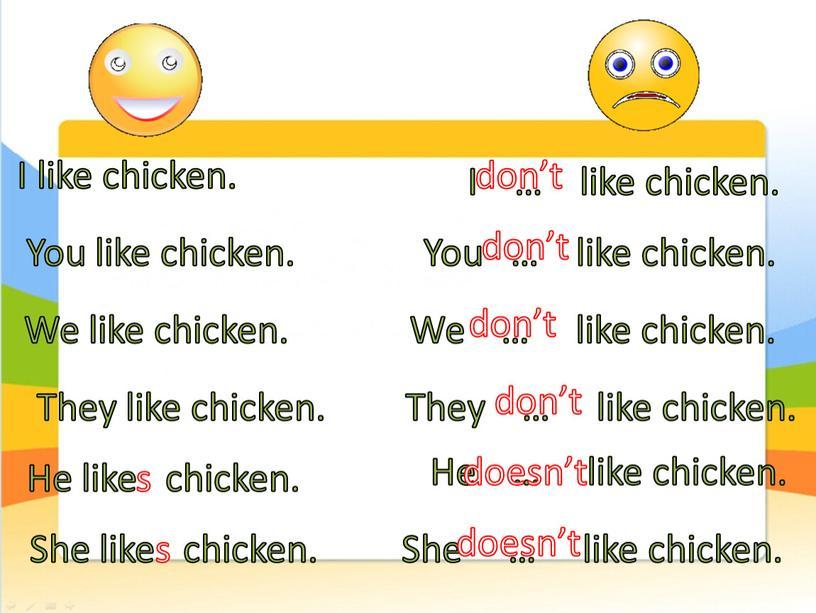 I like chicken. They like chicken