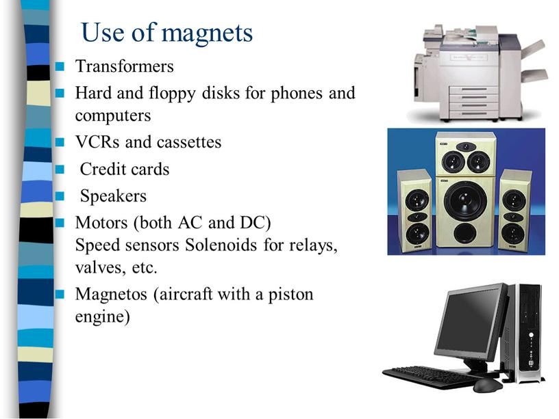 Use of magnets Transformers Hard and floppy disks for phones and computers