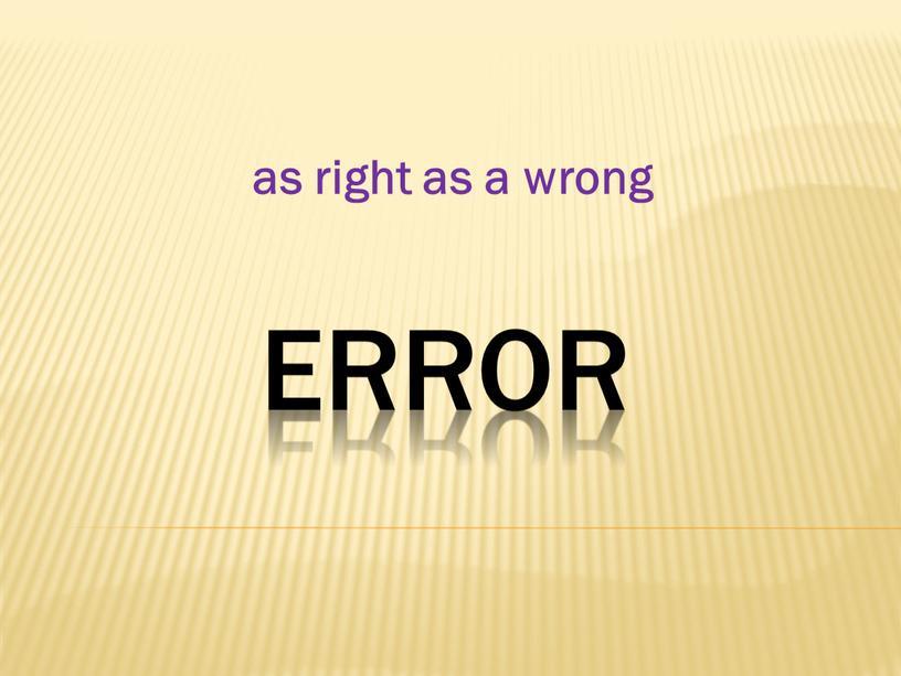 error as right as a wrong