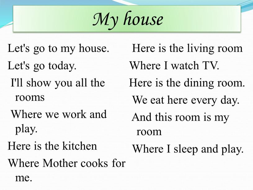 My house Let's go to my house.