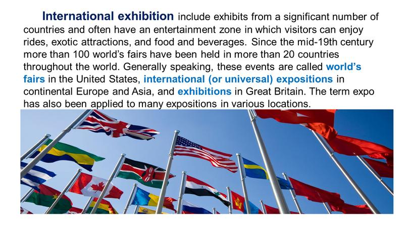 International exhibition include exhibits from a significant number of countries and often have an entertainment zone in which visitors can enjoy rides, exotic attractions, and…