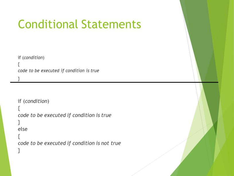 Conditional Statements if ( condition ) { code to be executed if condition is true } if ( condition ) { code to be executed…