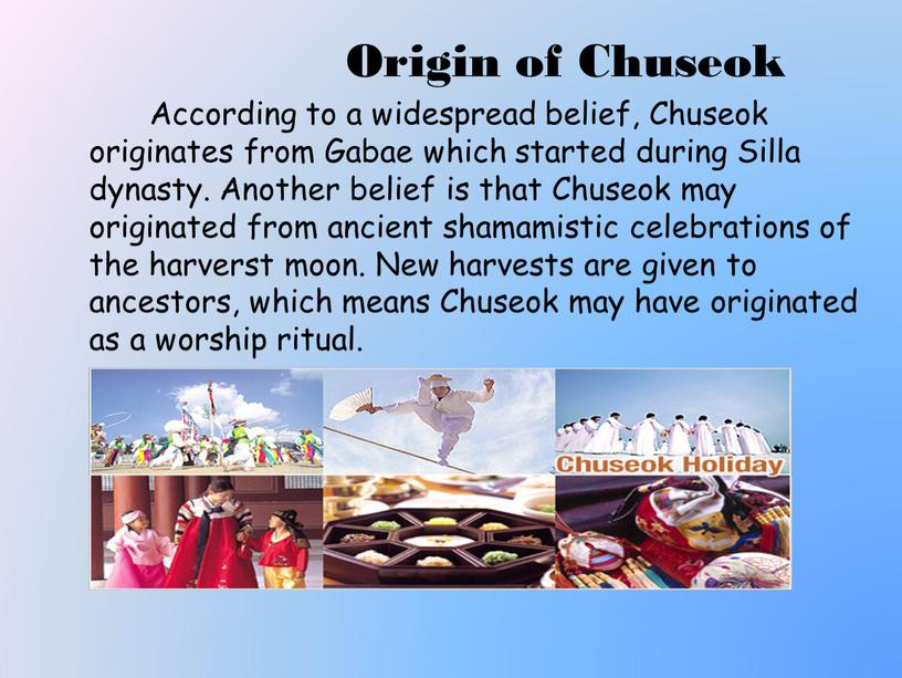 Origin of Chuseok According to a widespread belief,