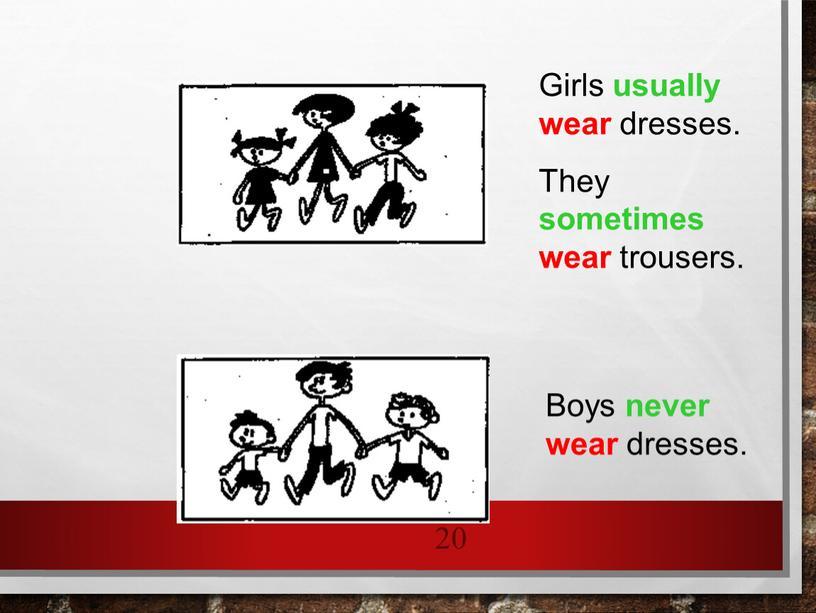 Girls usually wear dresses