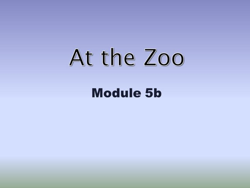 At the Zoo Module 5b