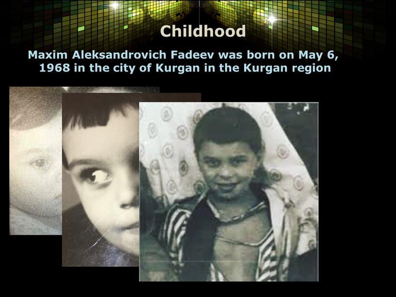 Childhood Maxim Aleksandrovich