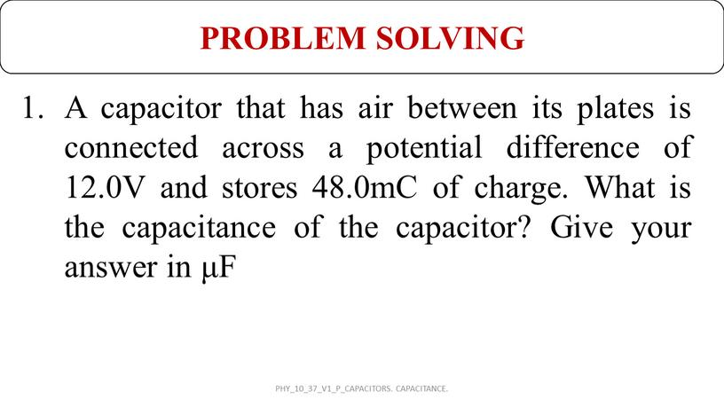 A capacitor that has air between its plates is connected across a potential difference of 12
