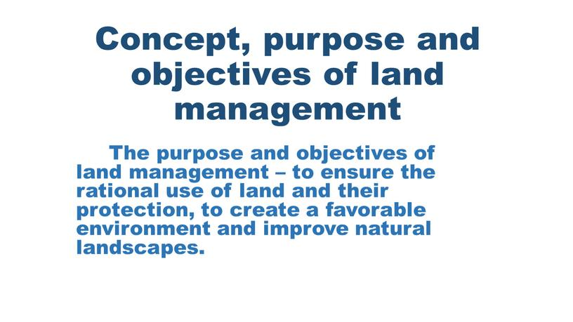Concept, purpose and objectives of land management