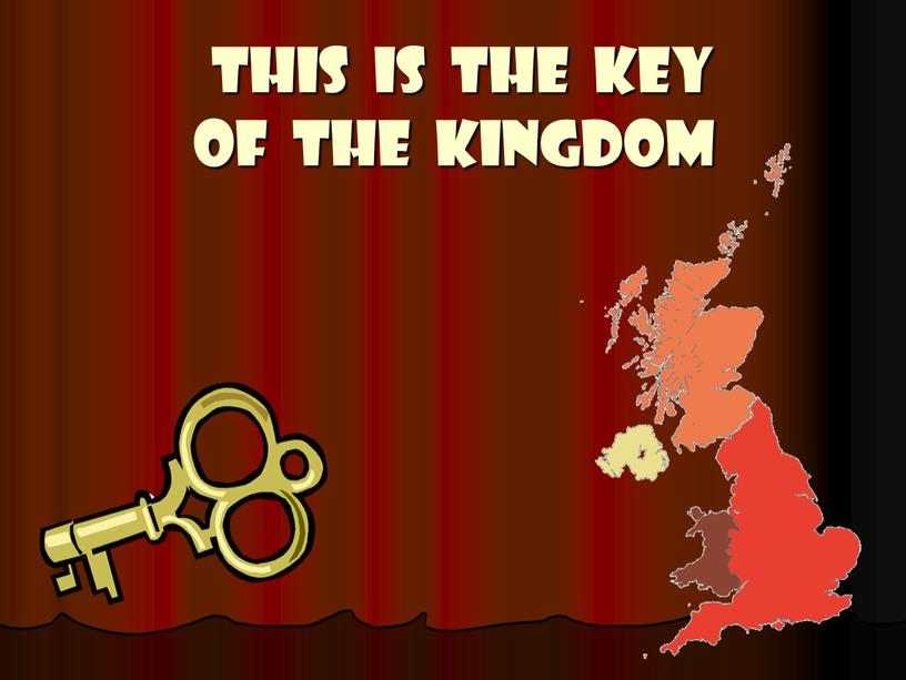 THIS IS THE KEY OF THE KINGDOM