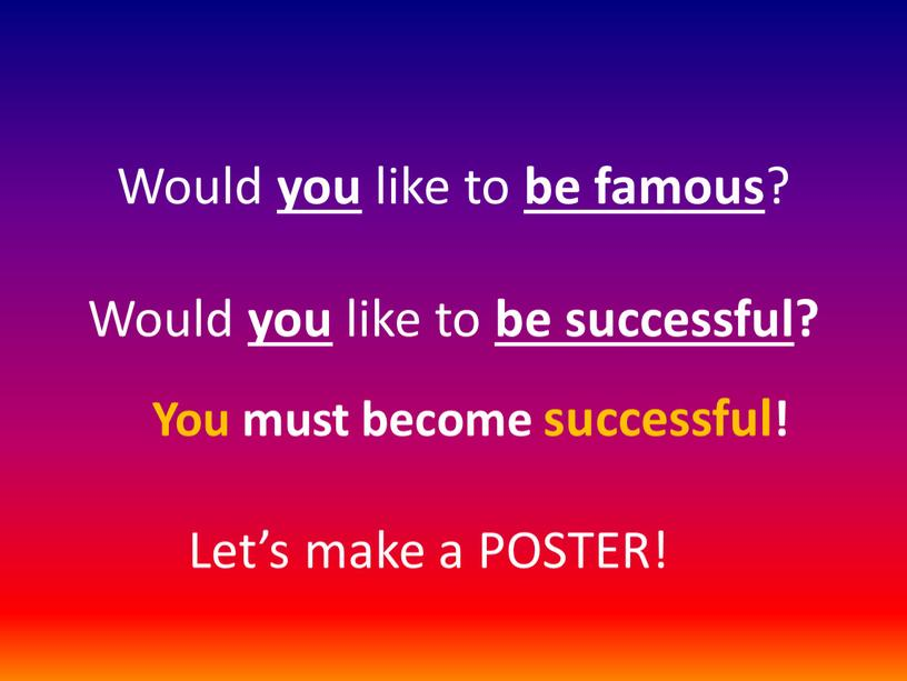 Would you like to be famous ?