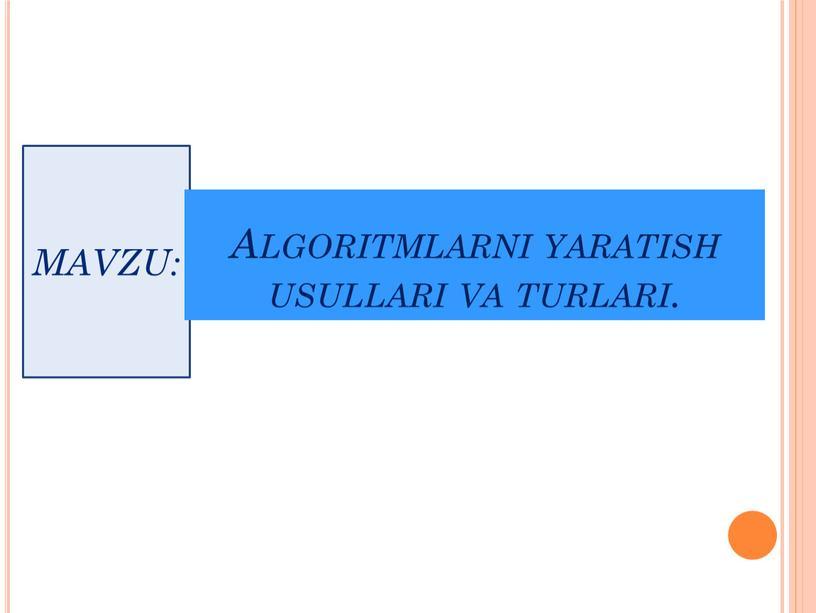 MAVZU: Algoritmlarni yaratish usullari va turlari