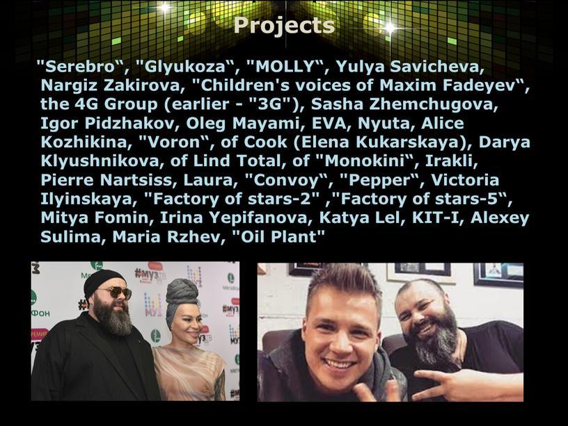 """Projects """"Serebro"""", """"Glyukoza"""", """"MOLLY"""","""