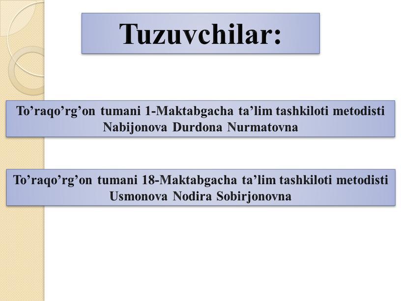 Tuzuvchilar: To'raqo'rg'on tumani 1-Maktabgacha ta'lim tashkiloti metodisti