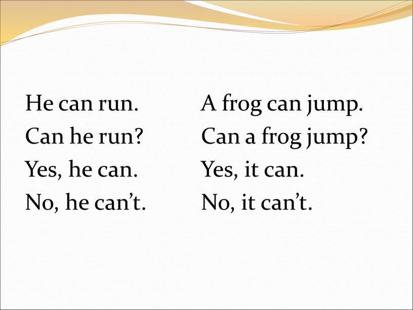 He can run. Can he run? Yes, he can