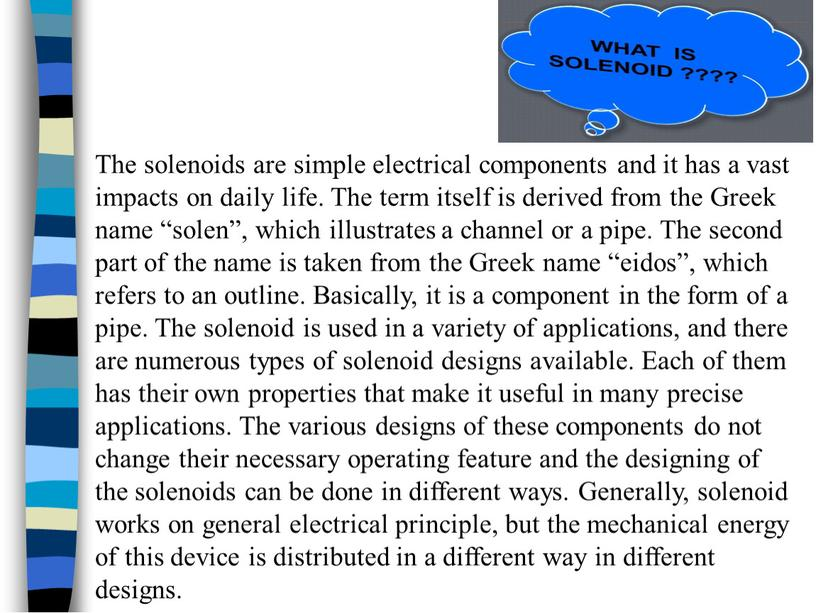 The solenoids are simple electrical components and it has a vast impacts on daily life