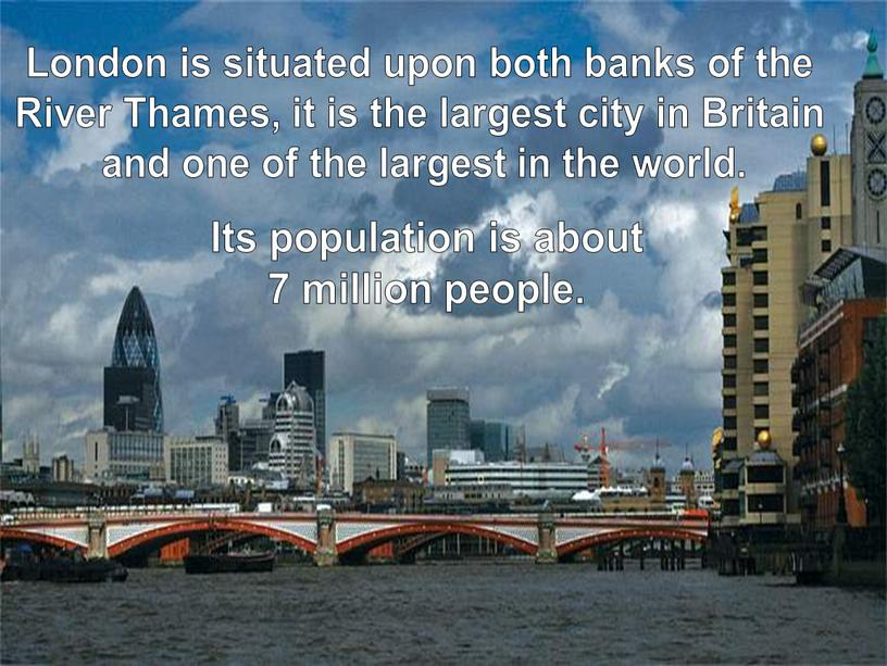 London is situated upon both banks of the