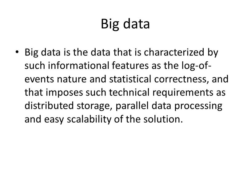Big data Big data is the data that is characterized by such informational features as the log-of-events nature and statistical correctness, and that imposes such…
