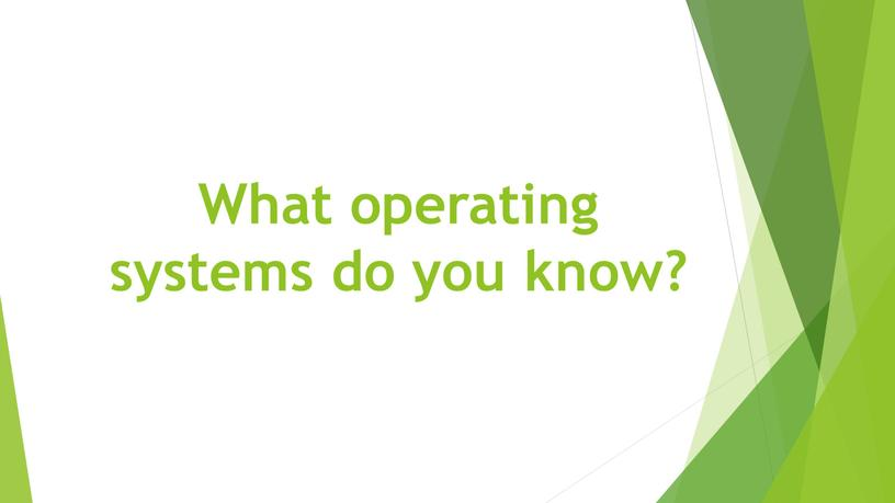 What operating systems do you know?