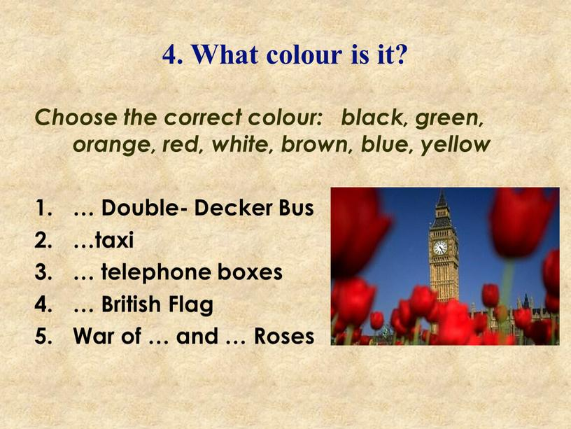 What colour is it? Choose the correct colour: black, green, orange, red, white, brown, blue, yellow …