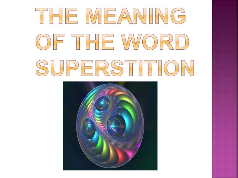 The meaning of the word Superstition