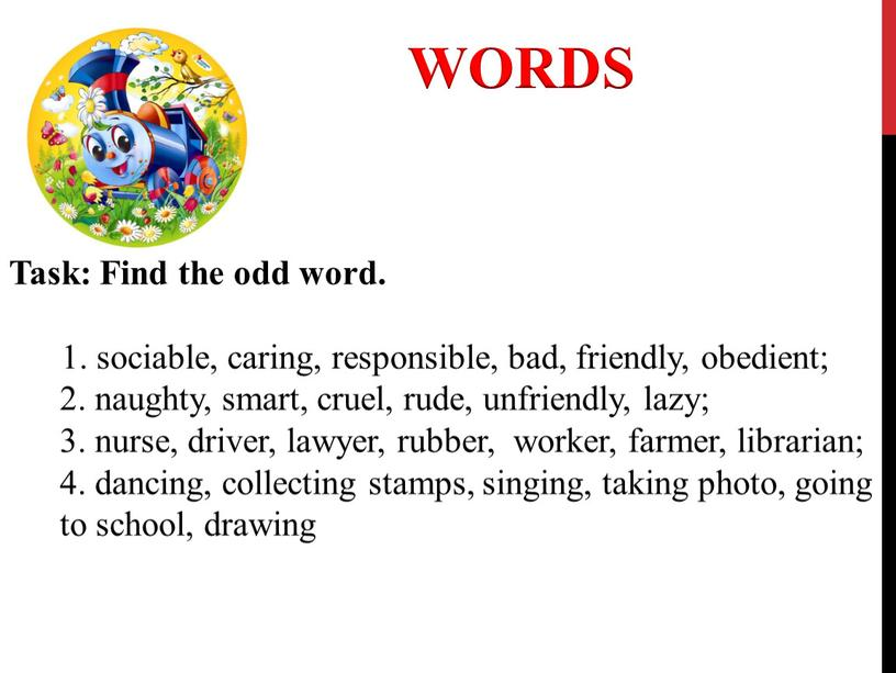 WORDS Task: Find the odd word. 1