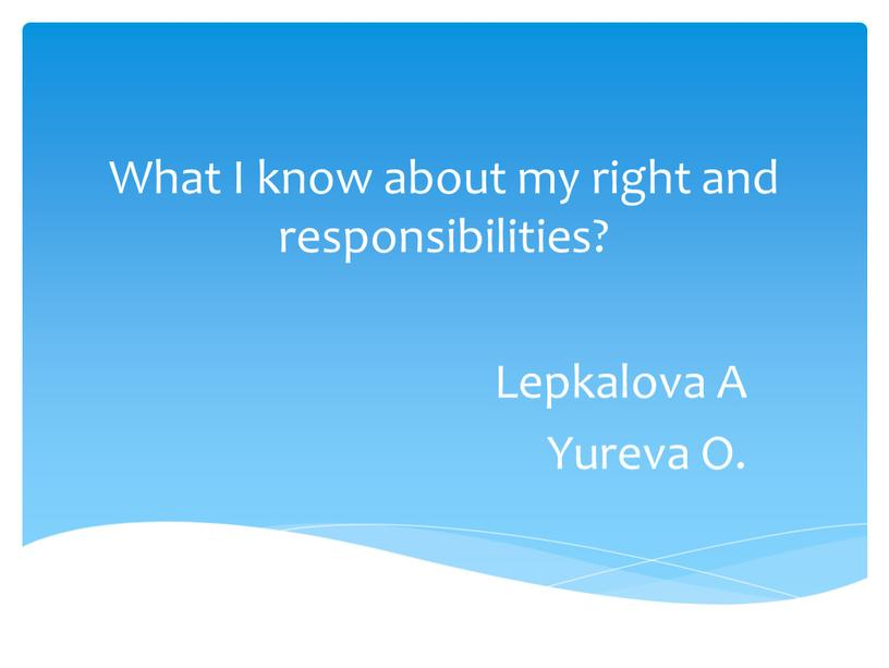 What I know about my right and responsibilities?