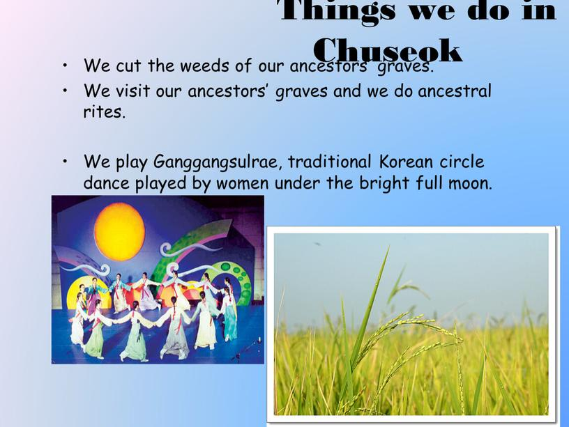 Things we do in Chuseok We cut the weeds of our ancestors' graves