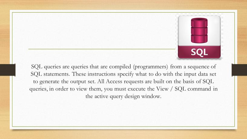 SQL queries are queries that are compiled (programmers) from a sequence of