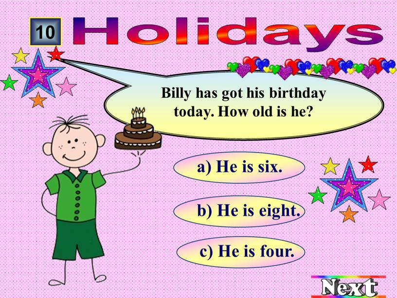 Holidays а) He is six. b) He is eight