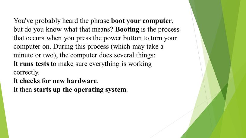 You've probably heard the phrase boot your computer , but do you know what that means?