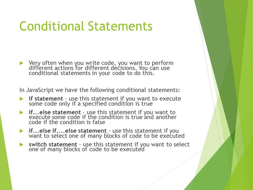 Conditional Statements Very often when you write code, you want to perform different actions for different decisions