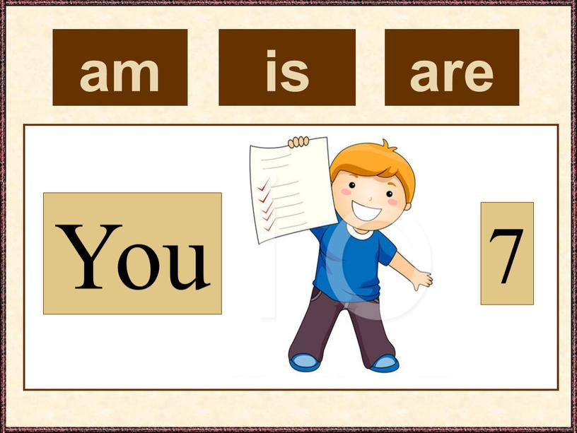 am You 7 is are