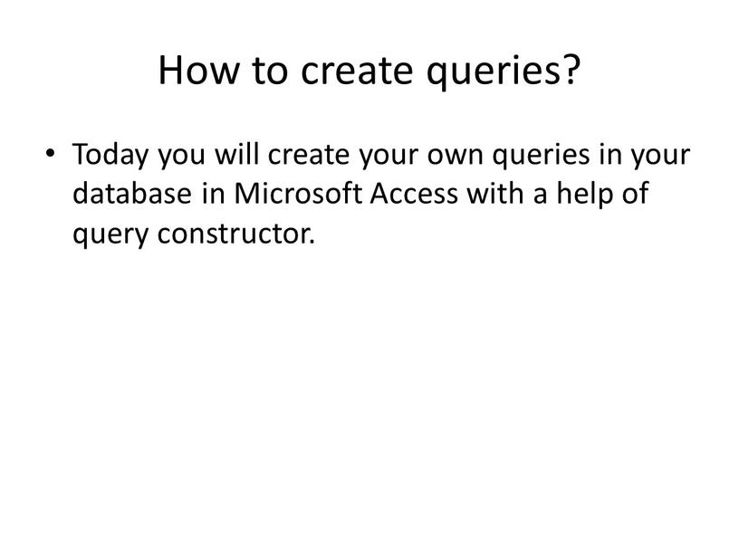 How to create queries? Today you will create your own queries in your database in