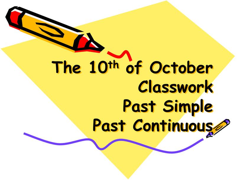 The 10th of October Classwork Past