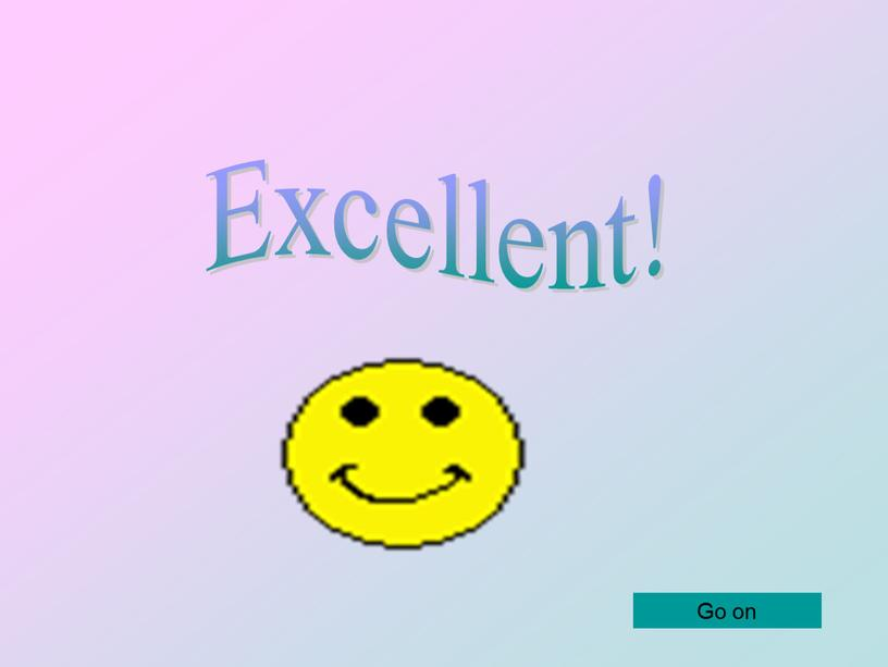 Excellent! Go on