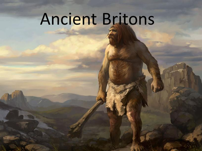 Ancient Britons Ancient Britons
