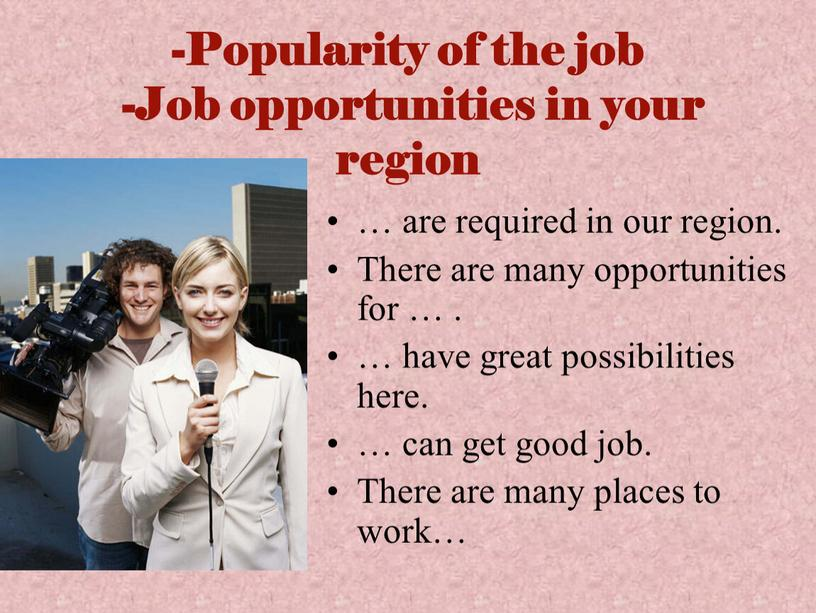 Popularity of the job -Job opportunities in your region … are required in our region
