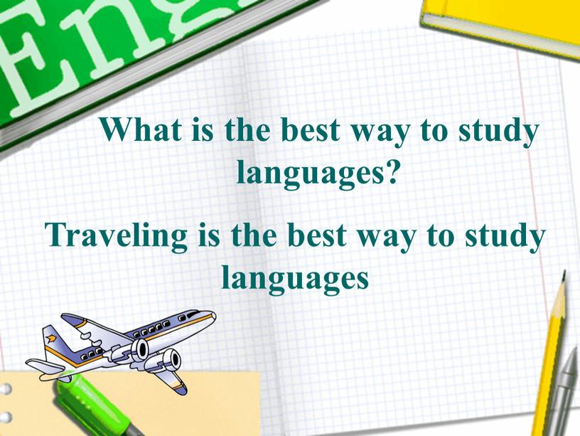 Traveling is the best way to study languages
