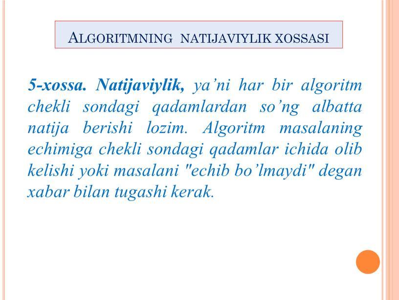 Natijaviylik, ya'ni har bir algoritm chekli sondagi qadamlardan so'ng albatta natija berishi lozim
