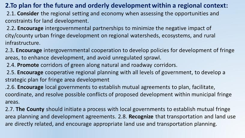 To plan for the future and orderly development within a regional context: 2