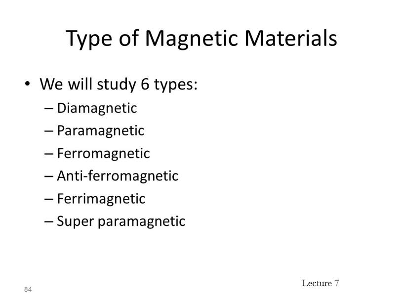 Type of Magnetic Materials We will study 6 types: