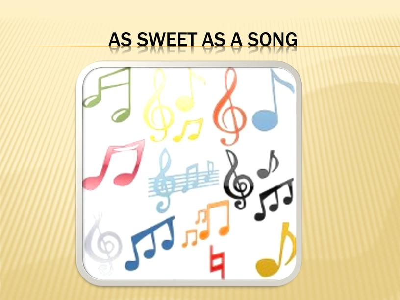 As sweet as a song