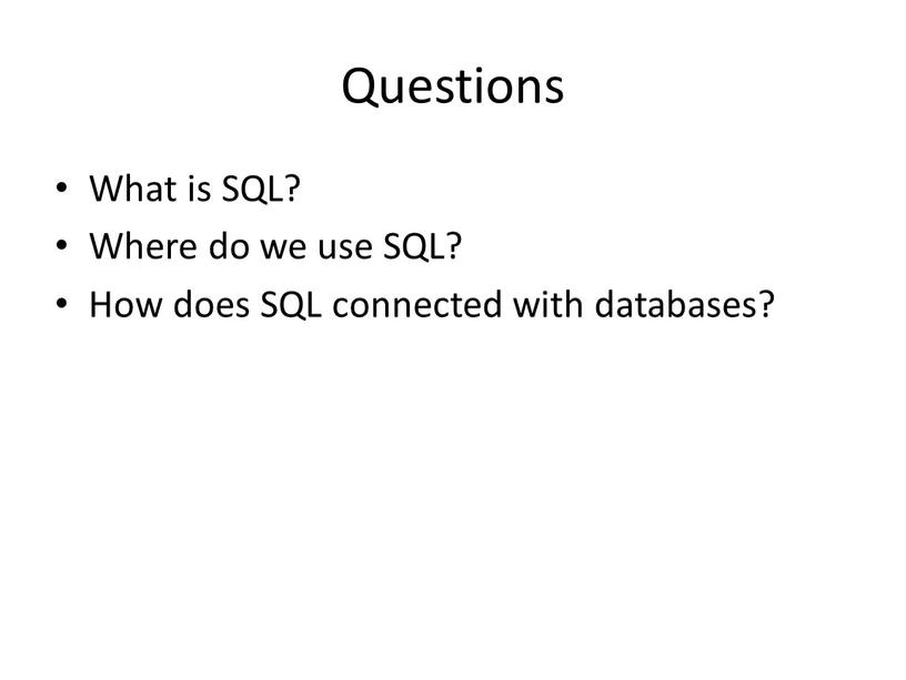 Questions What is SQL? Where do we use