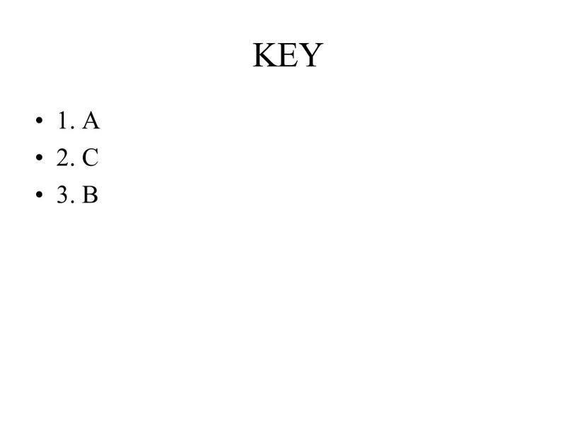 KEY 1. A 2. C 3. B