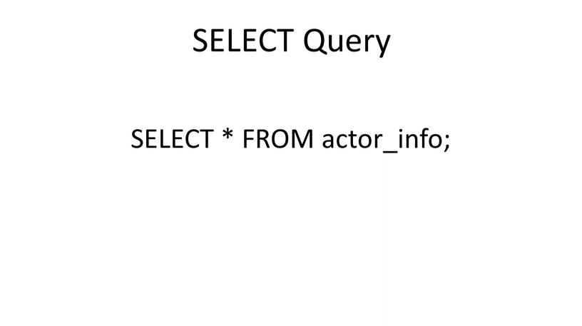SELECT Query SELECT * FROM actor_info;
