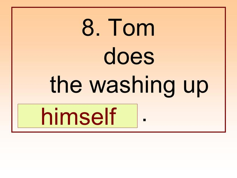 Tom does the washing up …