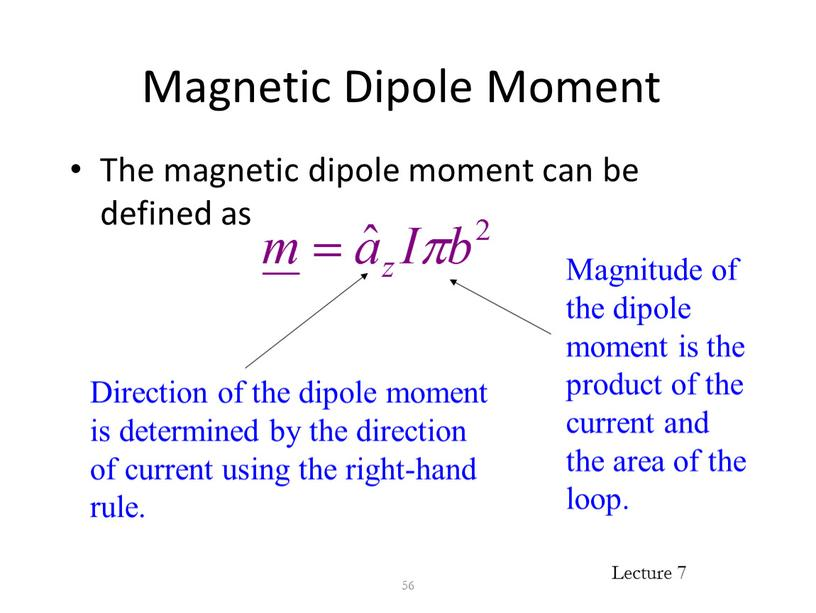 Magnetic Dipole Moment The magnetic dipole moment can be defined as 56
