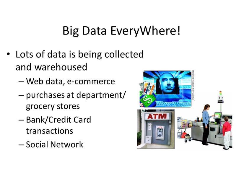 Big Data EveryWhere! Lots of data is being collected and warehoused